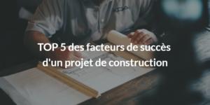 facteurs-de succes-projet-construction