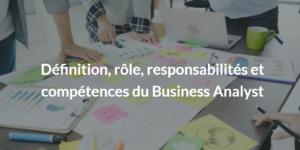 Business Analyst Définition, rôle, responsabilités et compétences