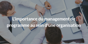 L'importance du management de programme