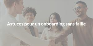 Astuce pour un onboarding Agile sans faille