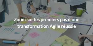 Zoom sur les premiers pas d'une transformation Agile réussie
