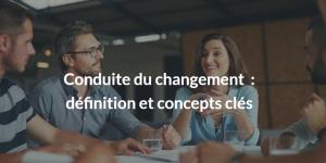 Conduite du changement définition et concepts clés