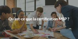 Qu'est-ce que la certification MSP