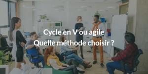 Cycle en V ou agile, quelle méthode choisir